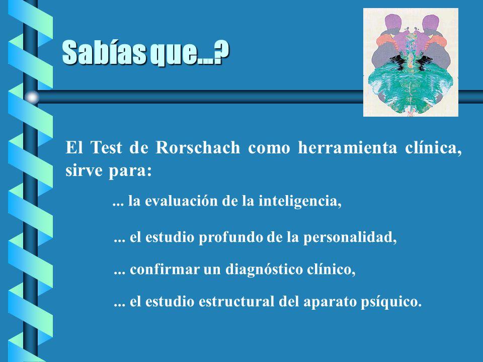 09/04/2017 Sabías que... El Test de Rorschach como herramienta clínica, sirve para: ... la evaluación de la inteligencia,