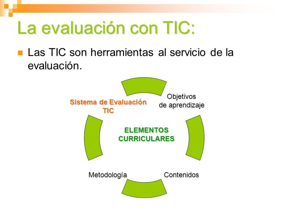 La evaluación con TIC: Las TIC son herramientas al servicio de la evaluación.
