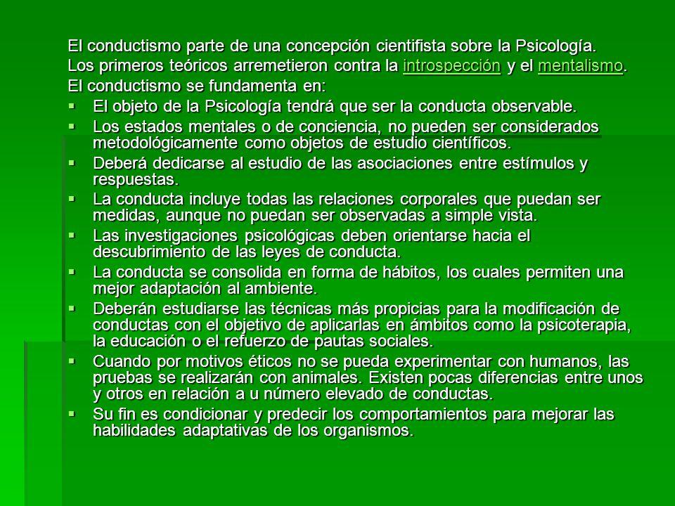 El conductismo parte de una concepción cientifista sobre la Psicología.