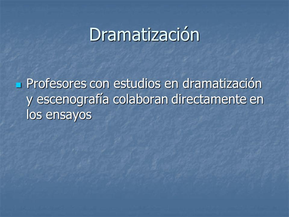 Dramatización Profesores con estudios en dramatización y escenografía colaboran directamente en los ensayos.