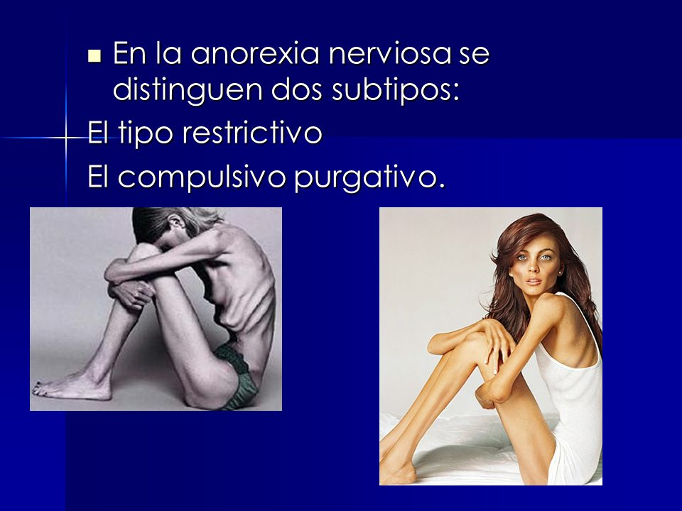 En la anorexia nerviosa se distinguen dos subtipos: