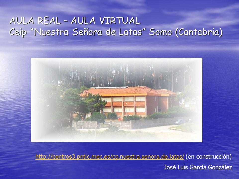 AULA REAL – AULA VIRTUAL Ceip Nuestra Señora de Latas Somo (Cantabria)