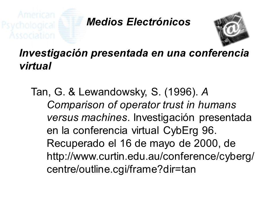 Medios Electrónicos Investigación presentada en una conferencia virtual. Tan, G. & Lewandowsky, S. (1996). A Comparison of operator trust in humans.