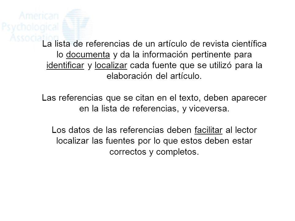 La lista de referencias de un artículo de revista científica lo documenta y da la información pertinente para identificar y localizar cada fuente que se utilizó para la elaboración del artículo.
