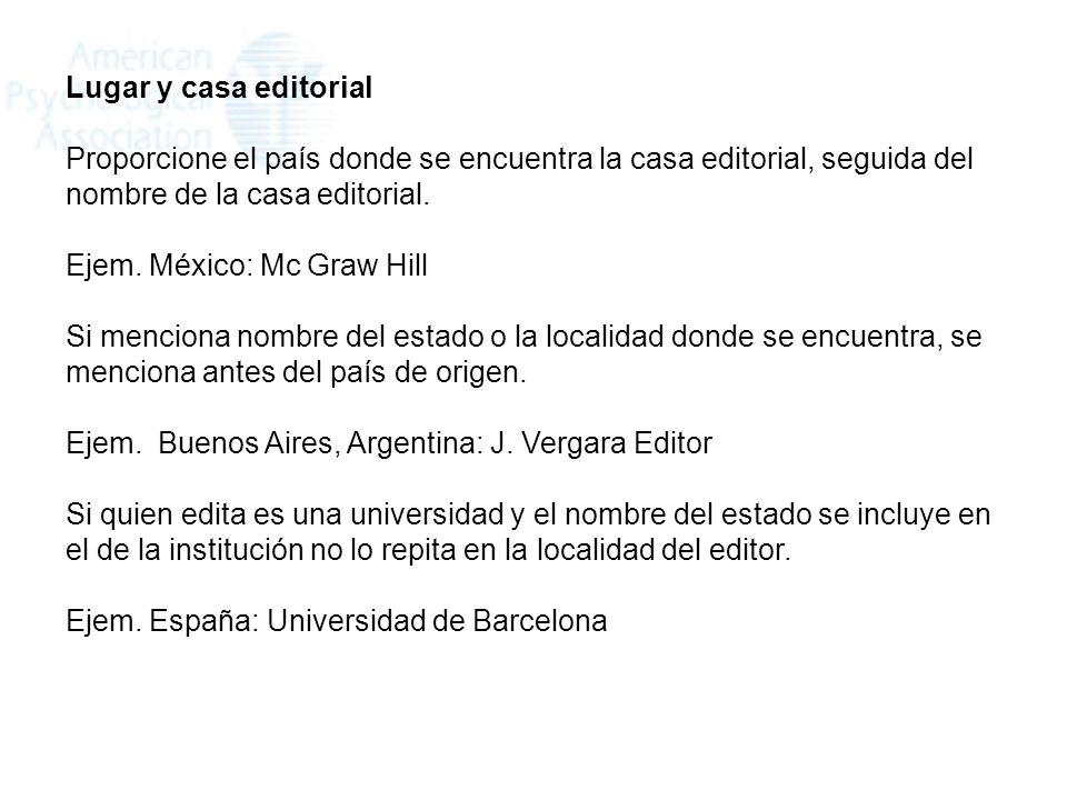 Lugar y casa editorial Proporcione el país donde se encuentra la casa editorial, seguida del nombre de la casa editorial.