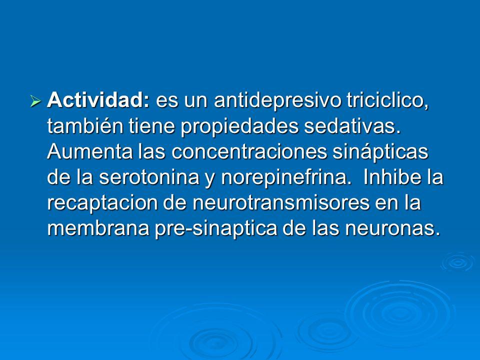 Actividad: es un antidepresivo triciclico, también tiene propiedades sedativas.