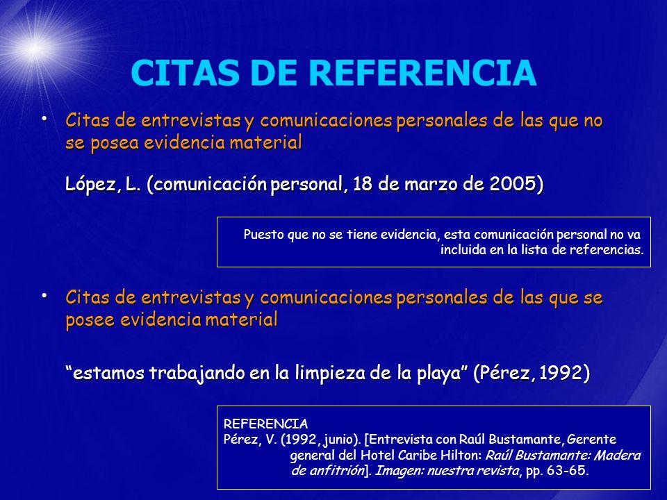 CITAS DE REFERENCIA Citas de entrevistas y comunicaciones personales de las que no se posea evidencia material.