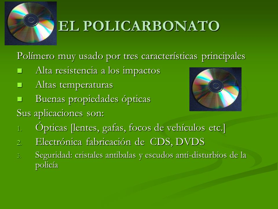 EL POLICARBONATO Polímero muy usado por tres características principales. Alta resistencia a los impactos.