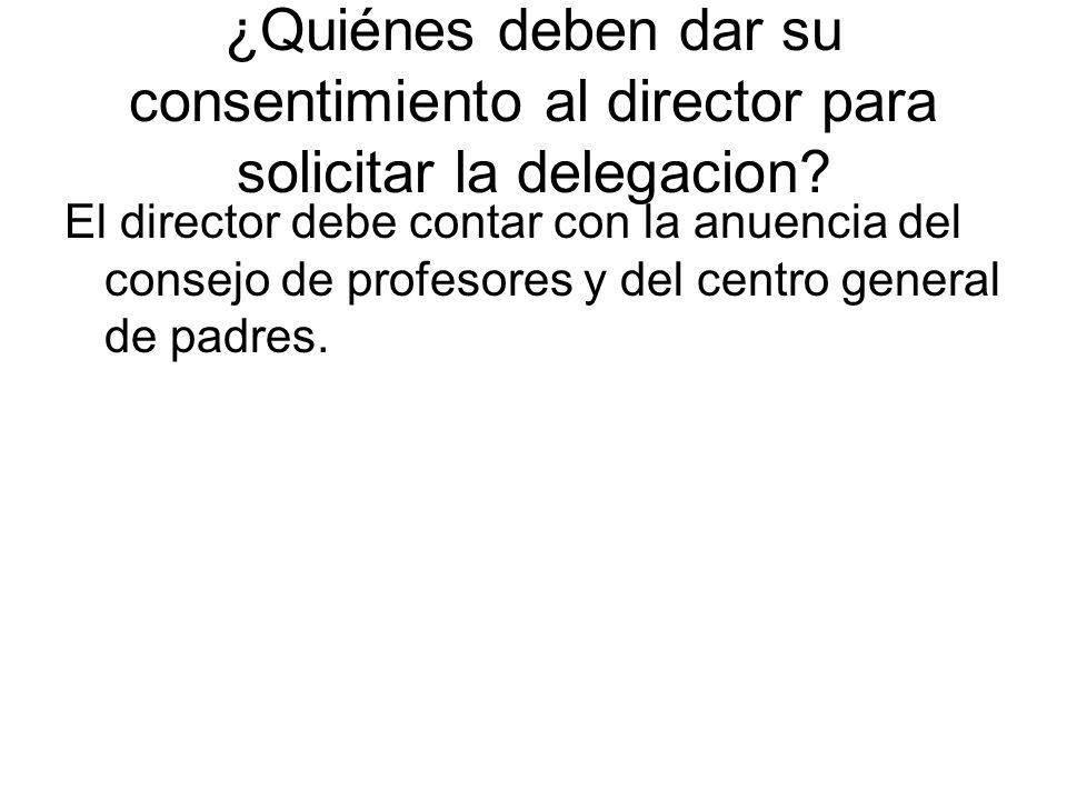 ¿Quiénes deben dar su consentimiento al director para solicitar la delegacion