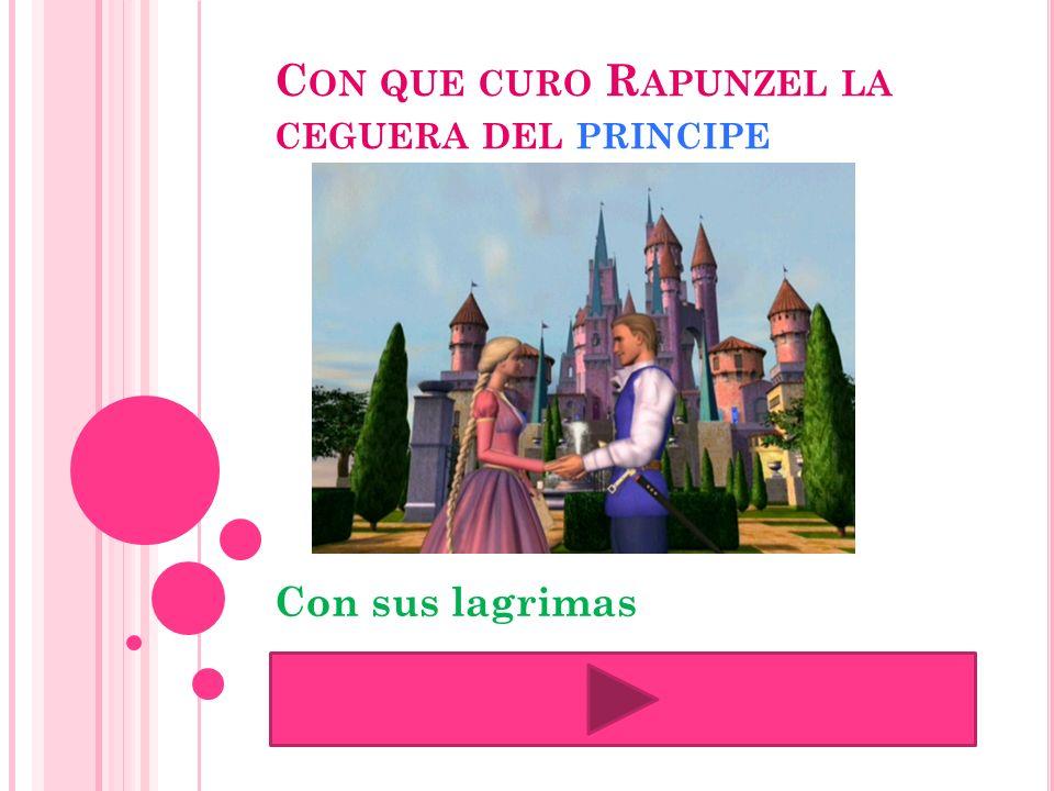Con que curo Rapunzel la ceguera del principe