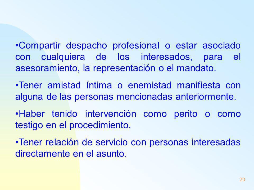 Compartir despacho profesional o estar asociado con cualquiera de los interesados, para el asesoramiento, la representación o el mandato.