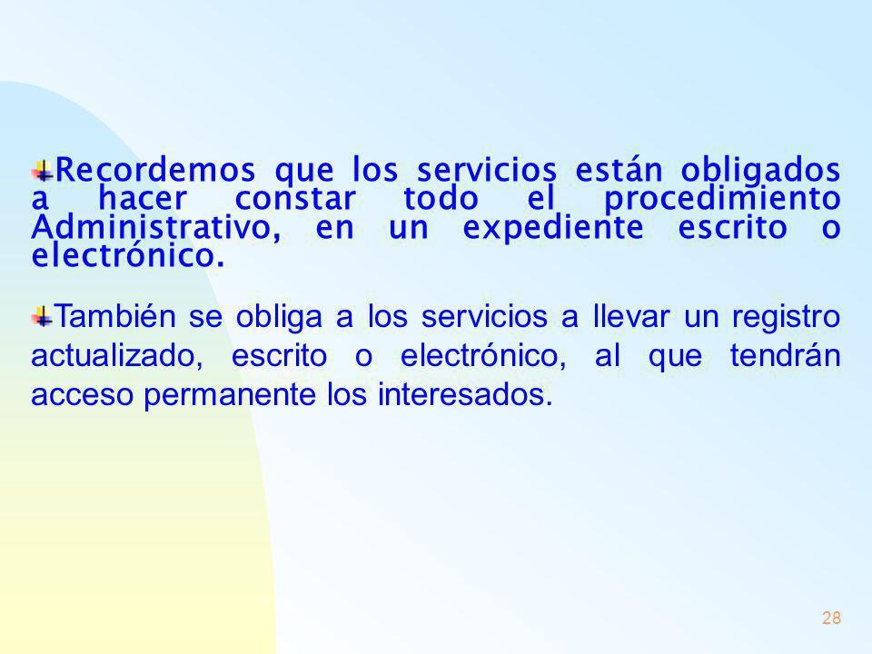 Recordemos que los servicios están obligados a hacer constar todo el procedimiento Administrativo, en un expediente escrito o electrónico.