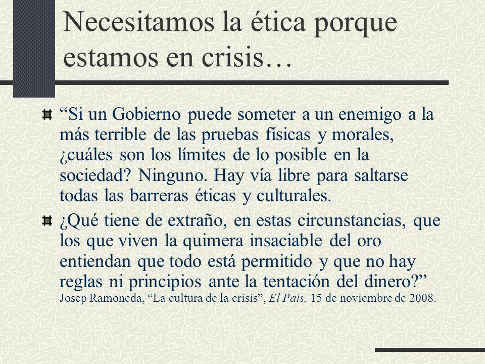 Necesitamos la ética porque estamos en crisis…