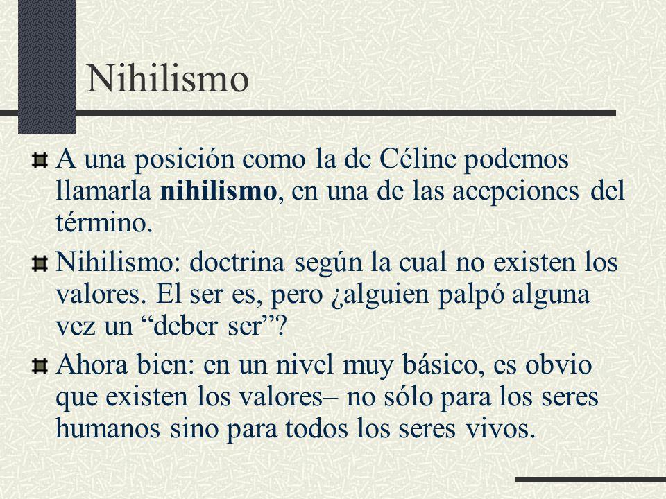 Nihilismo A una posición como la de Céline podemos llamarla nihilismo, en una de las acepciones del término.