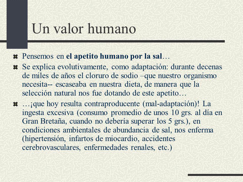 Un valor humano Pensemos en el apetito humano por la sal…