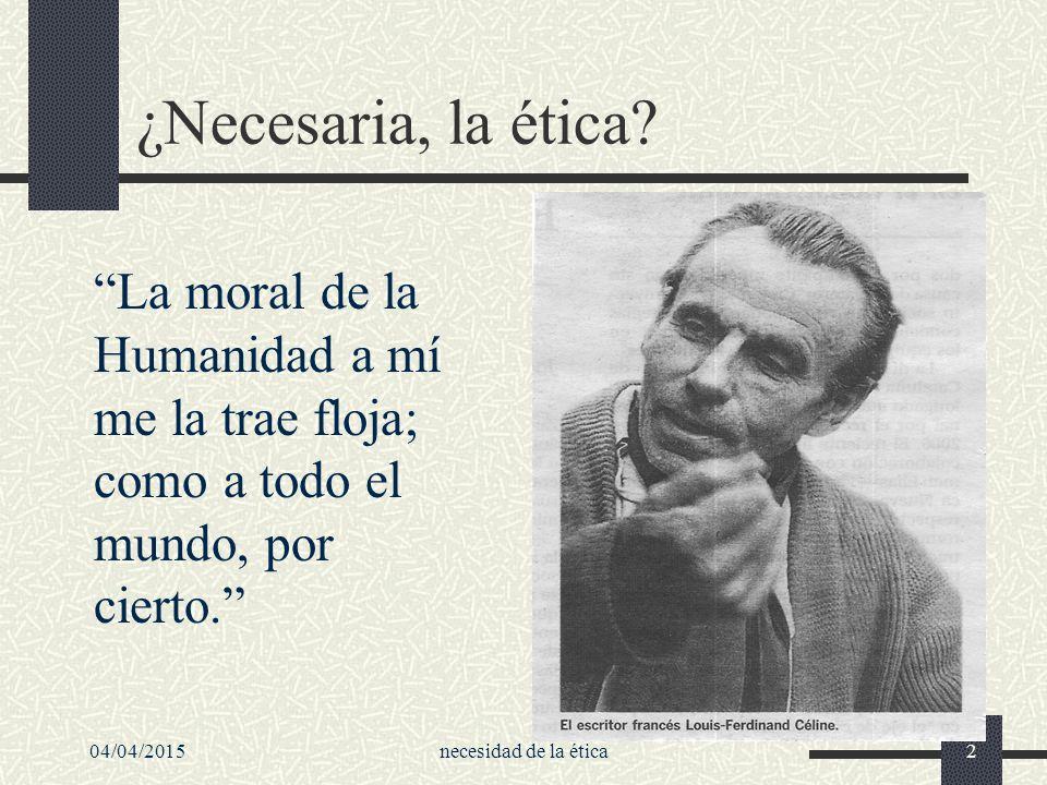 ¿Necesaria, la ética La moral de la Humanidad a mí me la trae floja; como a todo el mundo, por cierto.