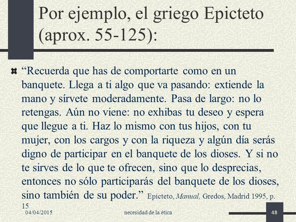 Por ejemplo, el griego Epicteto (aprox. 55-125):