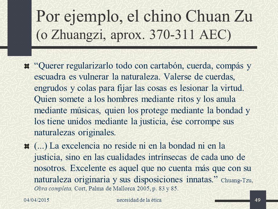Por ejemplo, el chino Chuan Zu (o Zhuangzi, aprox. 370-311 AEC)
