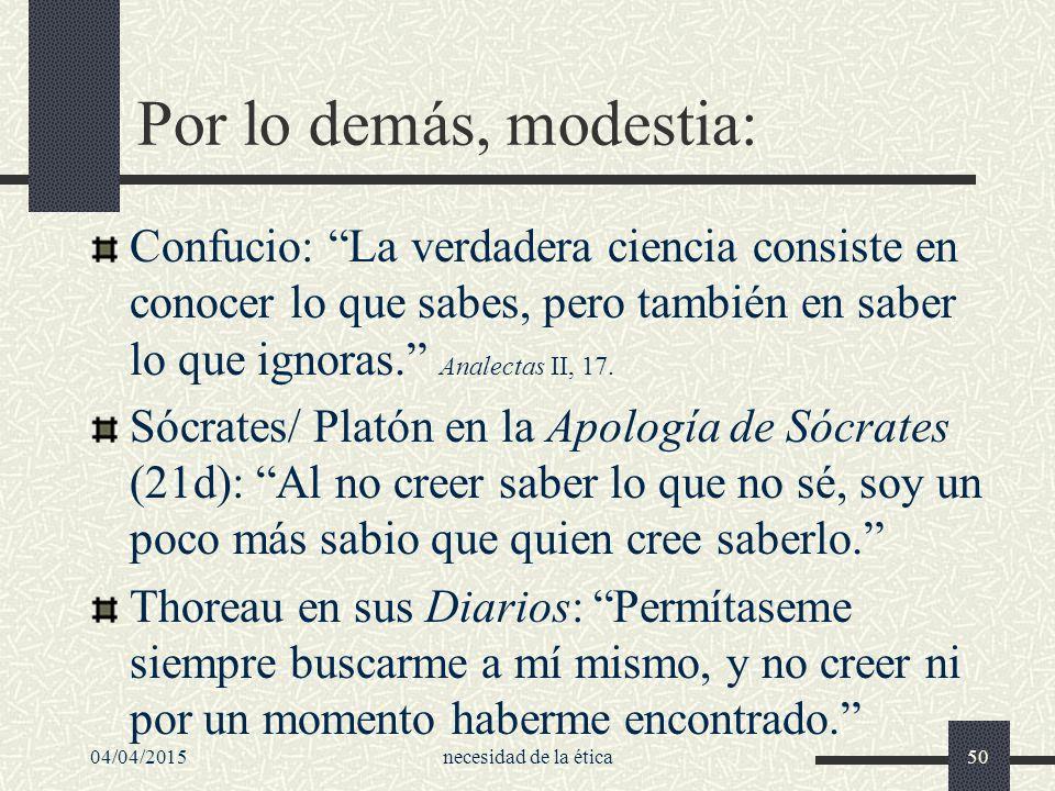 Por lo demás, modestia: Confucio: La verdadera ciencia consiste en conocer lo que sabes, pero también en saber lo que ignoras. Analectas II, 17.