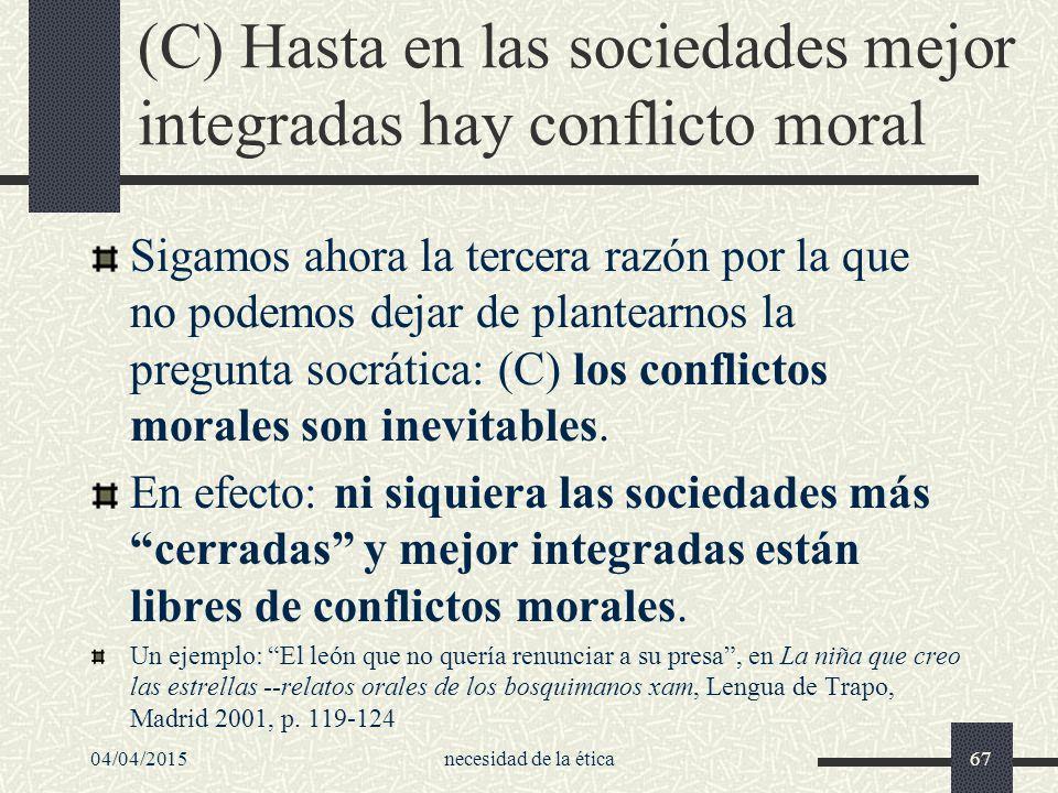 (C) Hasta en las sociedades mejor integradas hay conflicto moral