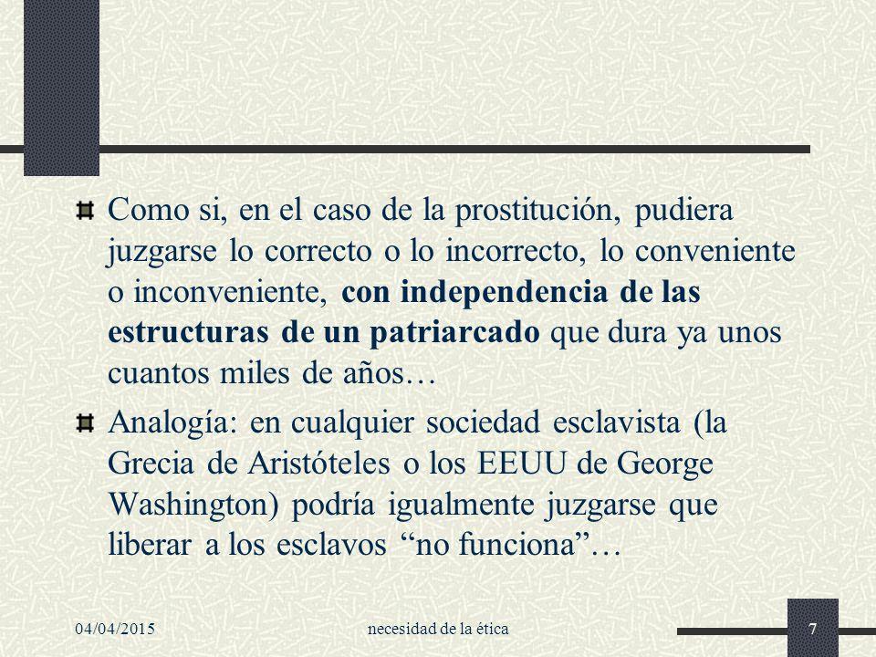 Como si, en el caso de la prostitución, pudiera juzgarse lo correcto o lo incorrecto, lo conveniente o inconveniente, con independencia de las estructuras de un patriarcado que dura ya unos cuantos miles de años…