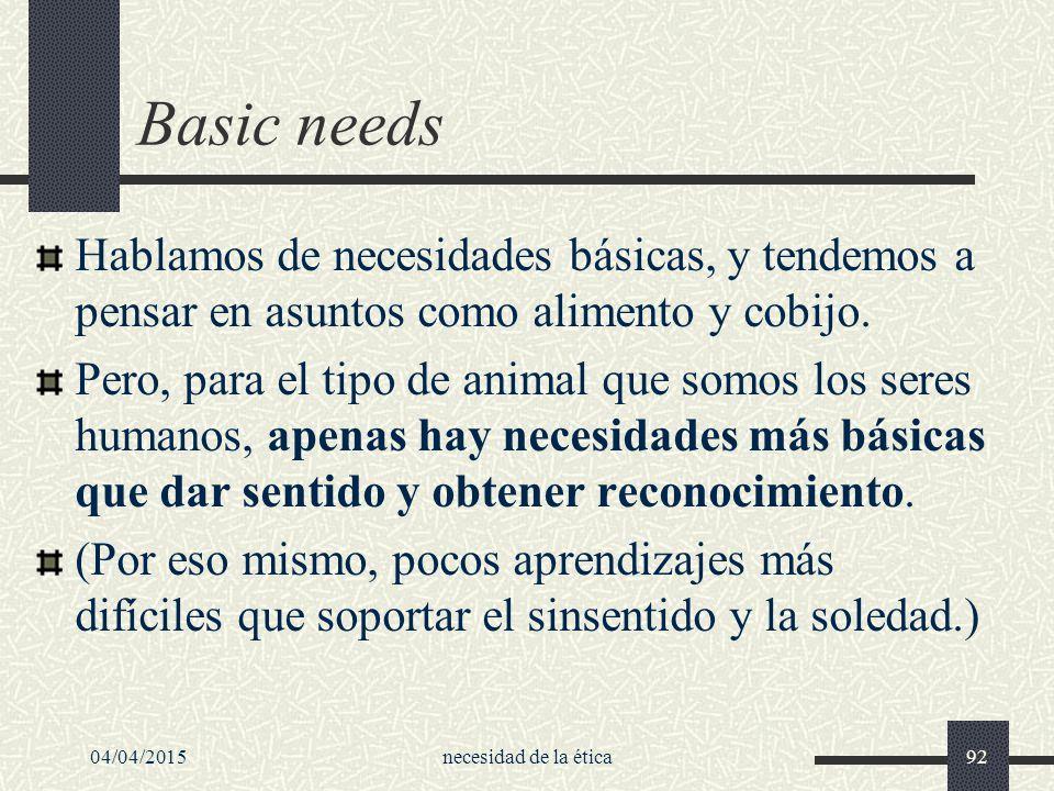 Basic needs Hablamos de necesidades básicas, y tendemos a pensar en asuntos como alimento y cobijo.