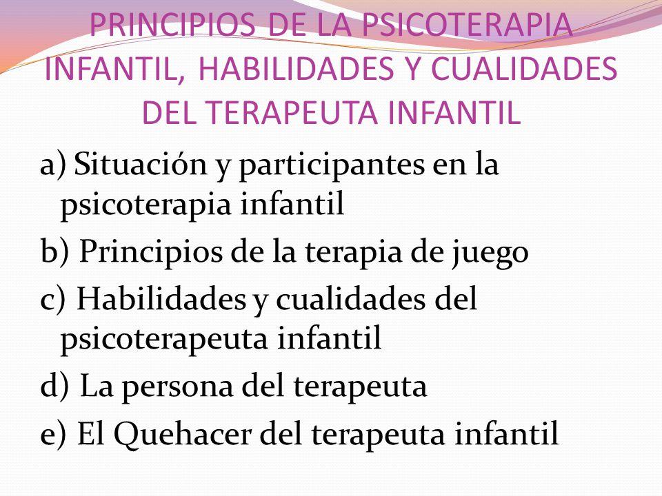 PRINCIPIOS DE LA PSICOTERAPIA INFANTIL, HABILIDADES Y CUALIDADES DEL TERAPEUTA INFANTIL
