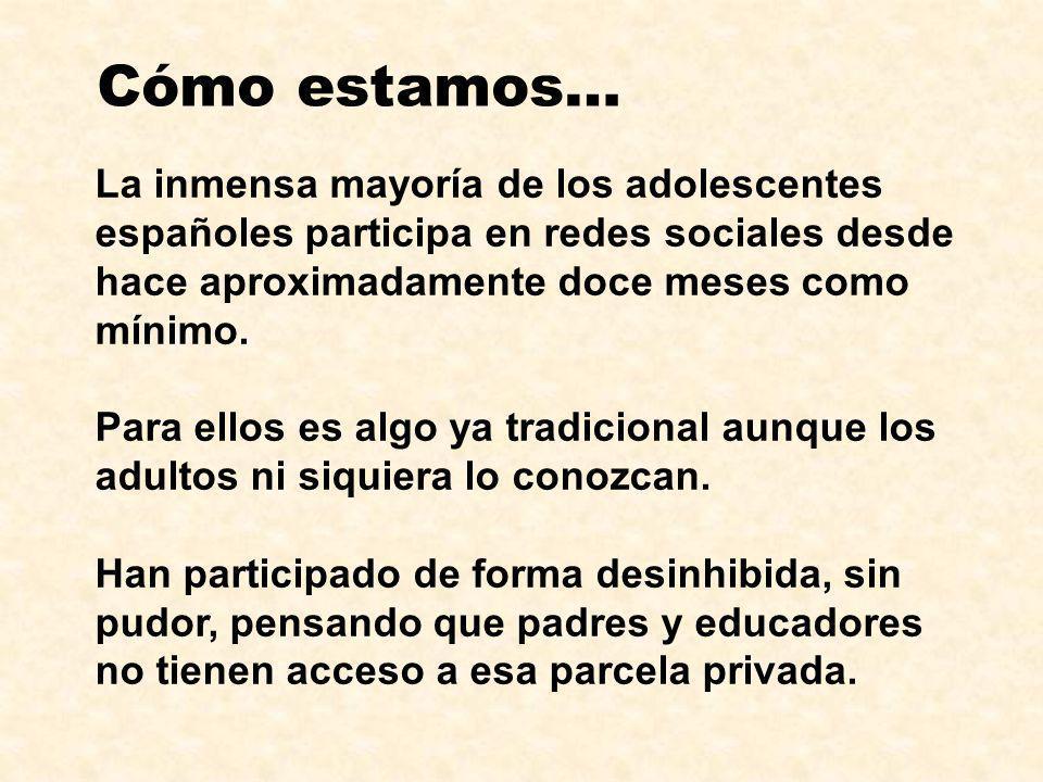 Cómo estamos…La inmensa mayoría de los adolescentes españoles participa en redes sociales desde hace aproximadamente doce meses como mínimo.