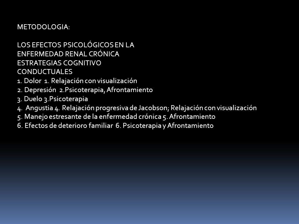 METODOLOGIA: LOS EFECTOS PSICOLÓGICOS EN LA ENFERMEDAD RENAL CRÓNICA ESTRATEGIAS COGNITIVO CONDUCTUALES.