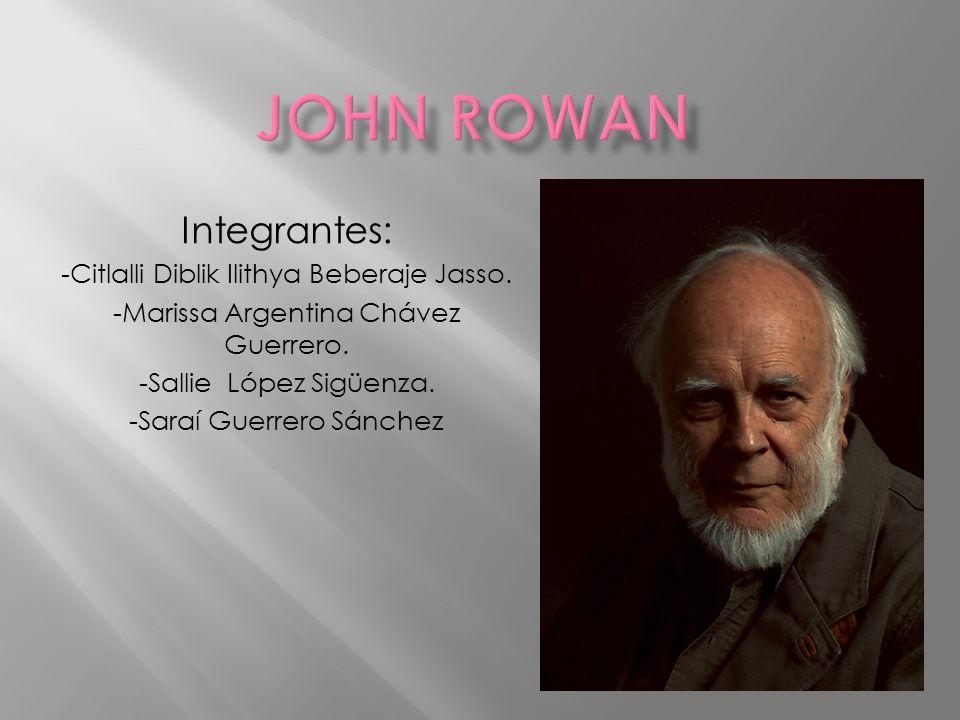 JOHn ROWAN Integrantes: -Citlalli Diblik Ilithya Beberaje Jasso.