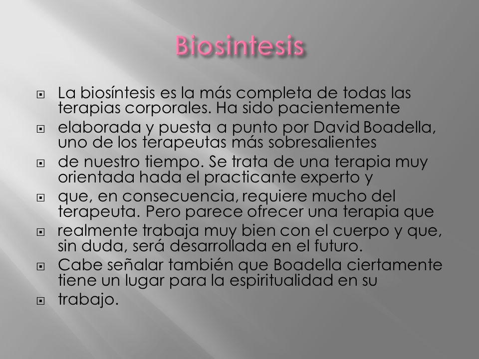 Biosintesis La biosíntesis es la más completa de todas las terapias corporales. Ha sido pacientemente.