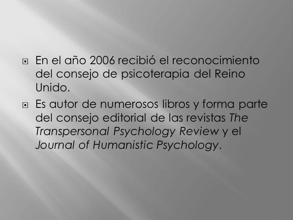 En el año 2006 recibió el reconocimiento del consejo de psicoterapia del Reino Unido.