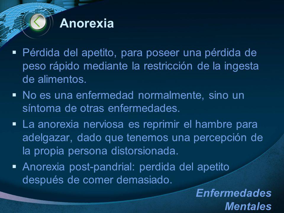 Anorexia Pérdida del apetito, para poseer una pérdida de peso rápido mediante la restricción de la ingesta de alimentos.
