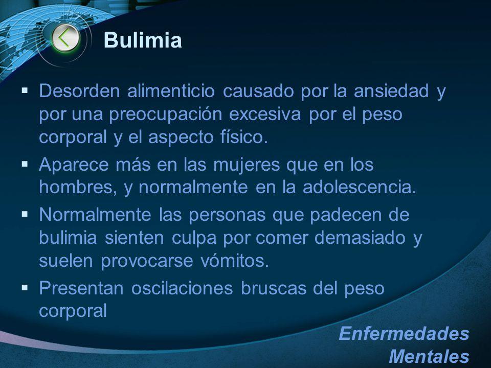 Bulimia Desorden alimenticio causado por la ansiedad y por una preocupación excesiva por el peso corporal y el aspecto físico.