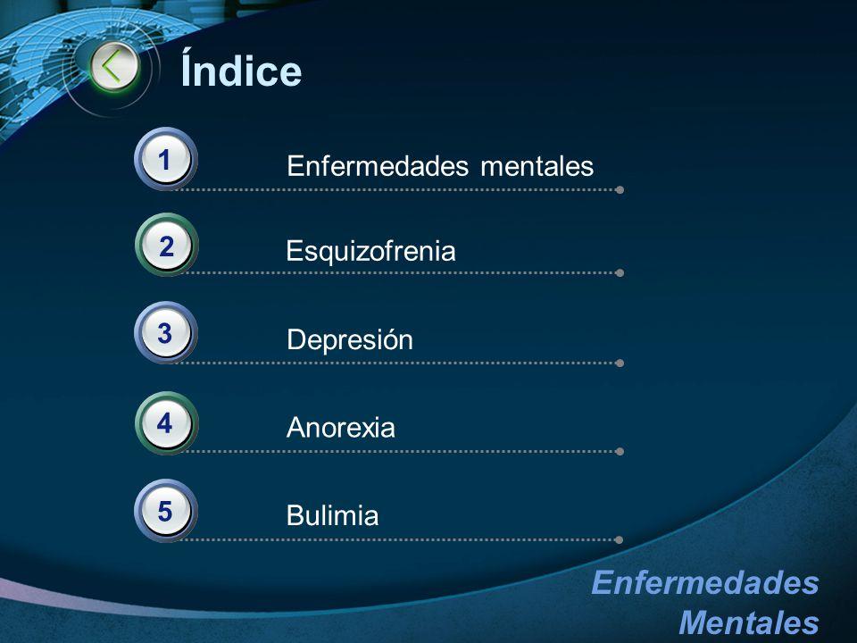 Índice 1 Enfermedades mentales 2 Esquizofrenia 3 Depresión 4 Anorexia