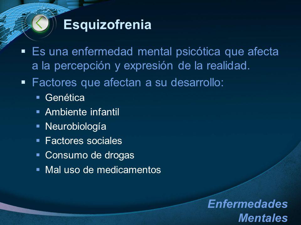 Esquizofrenia Es una enfermedad mental psicótica que afecta a la percepción y expresión de la realidad.