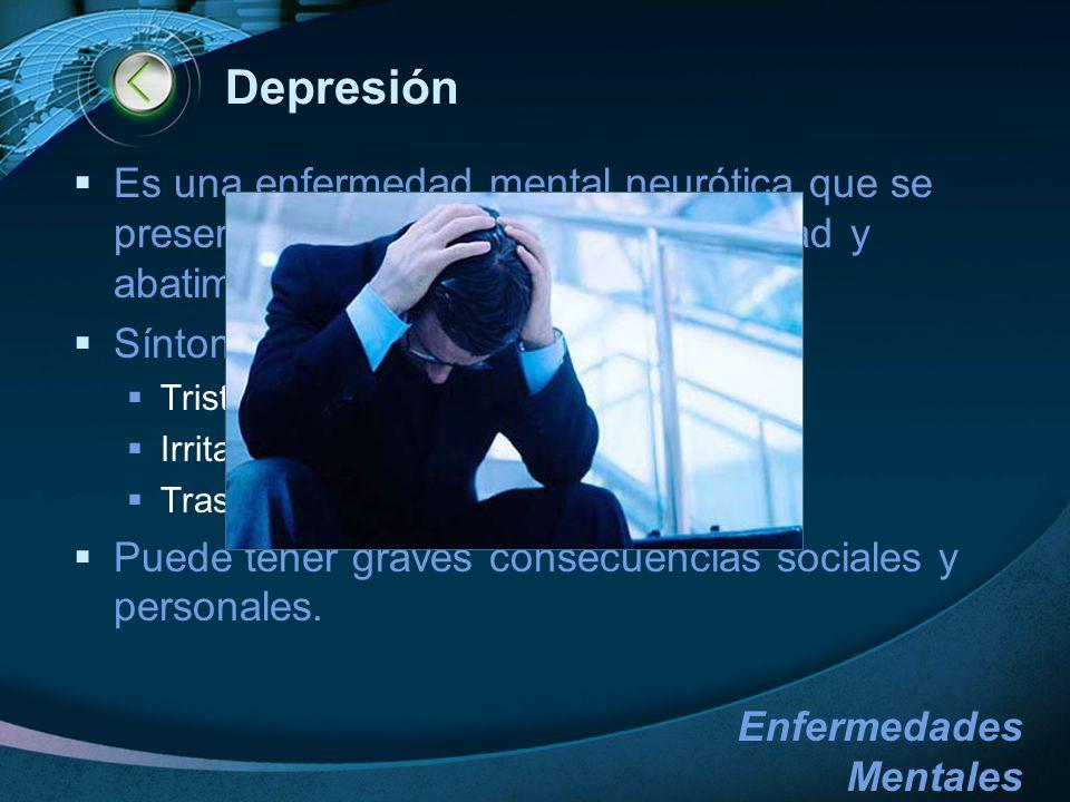 Depresión Es una enfermedad mental neurótica que se presenta como un estado de infelicidad y abatimiento.