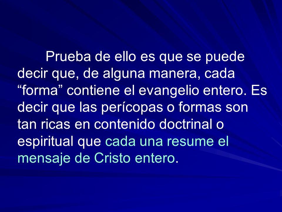 Prueba de ello es que se puede decir que, de alguna manera, cada forma contiene el evangelio entero.