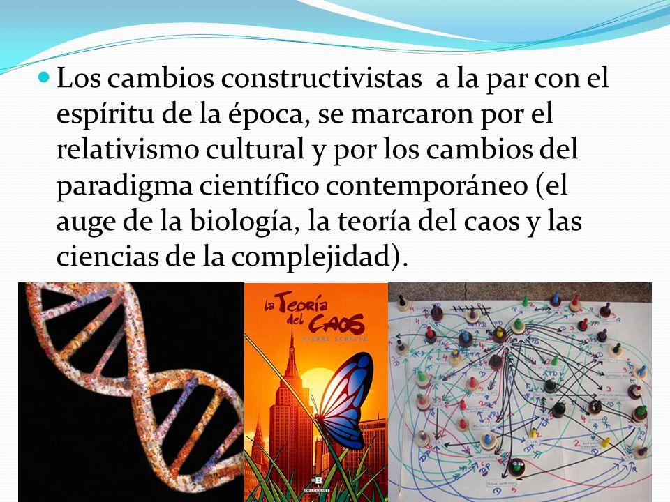 Los cambios constructivistas a la par con el espíritu de la época, se marcaron por el relativismo cultural y por los cambios del paradigma científico contemporáneo (el auge de la biología, la teoría del caos y las ciencias de la complejidad).