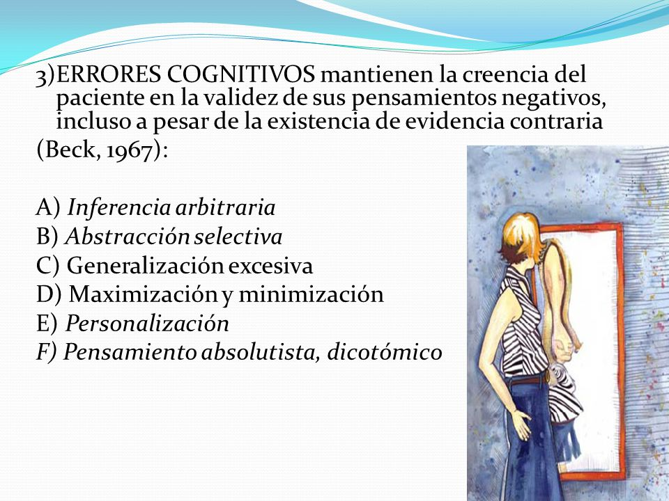 3)ERRORES COGNITIVOS mantienen la creencia del paciente en la validez de sus pensamientos negativos, incluso a pesar de la existencia de evidencia contraria