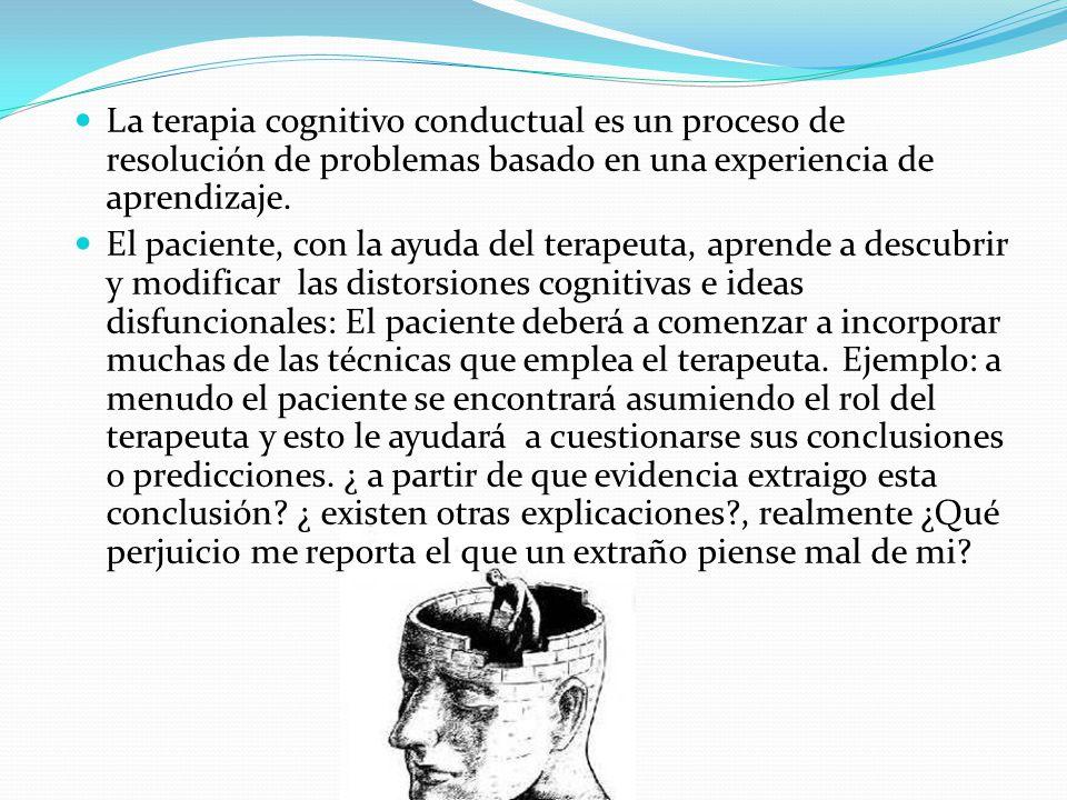 La terapia cognitivo conductual es un proceso de resolución de problemas basado en una experiencia de aprendizaje.