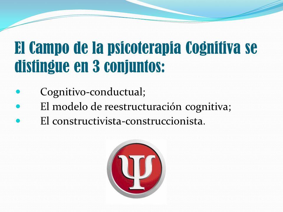 El Campo de la psicoterapia Cognitiva se distingue en 3 conjuntos: