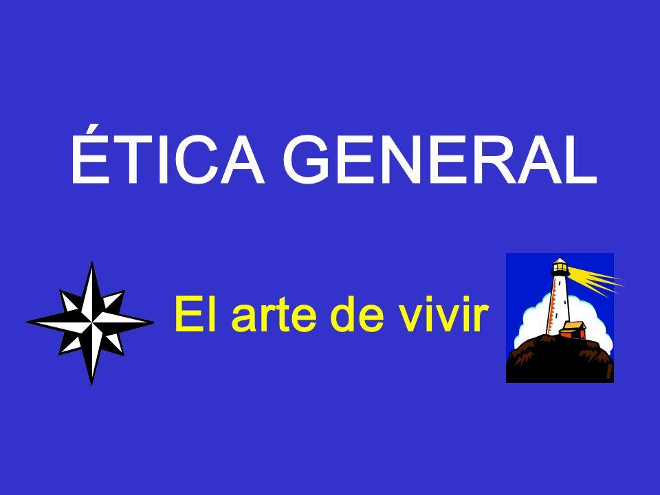 ÉTICA GENERAL El arte de vivir