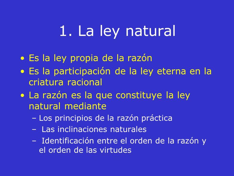 1. La ley natural Es la ley propia de la razón