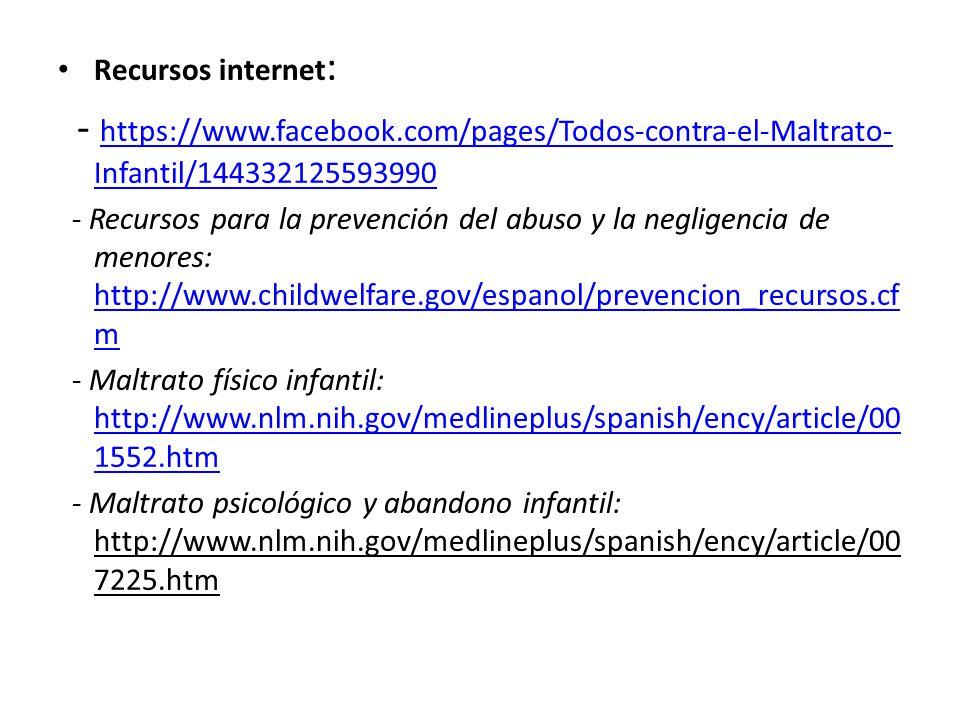 Recursos internet: - https://www.facebook.com/pages/Todos-contra-el-Maltrato-Infantil/144332125593990.