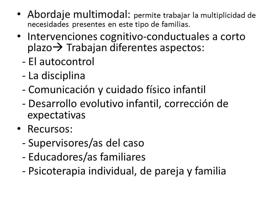 Abordaje multimodal: permite trabajar la multiplicidad de necesidades presentes en este tipo de familias.