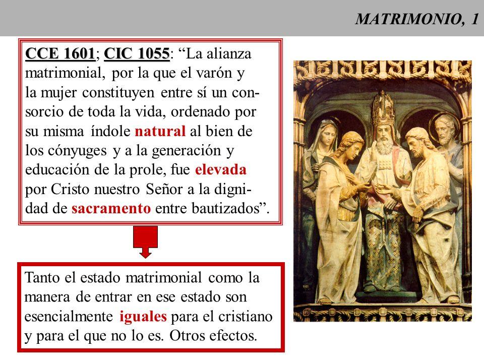 MATRIMONIO, 1CCE 1601; CIC 1055: La alianza. matrimonial, por la que el varón y. la mujer constituyen entre sí un con-