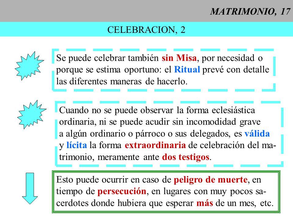 MATRIMONIO, 17 CELEBRACION, 2. Se puede celebrar también sin Misa, por necesidad o. porque se estima oportuno: el Ritual prevé con detalle.