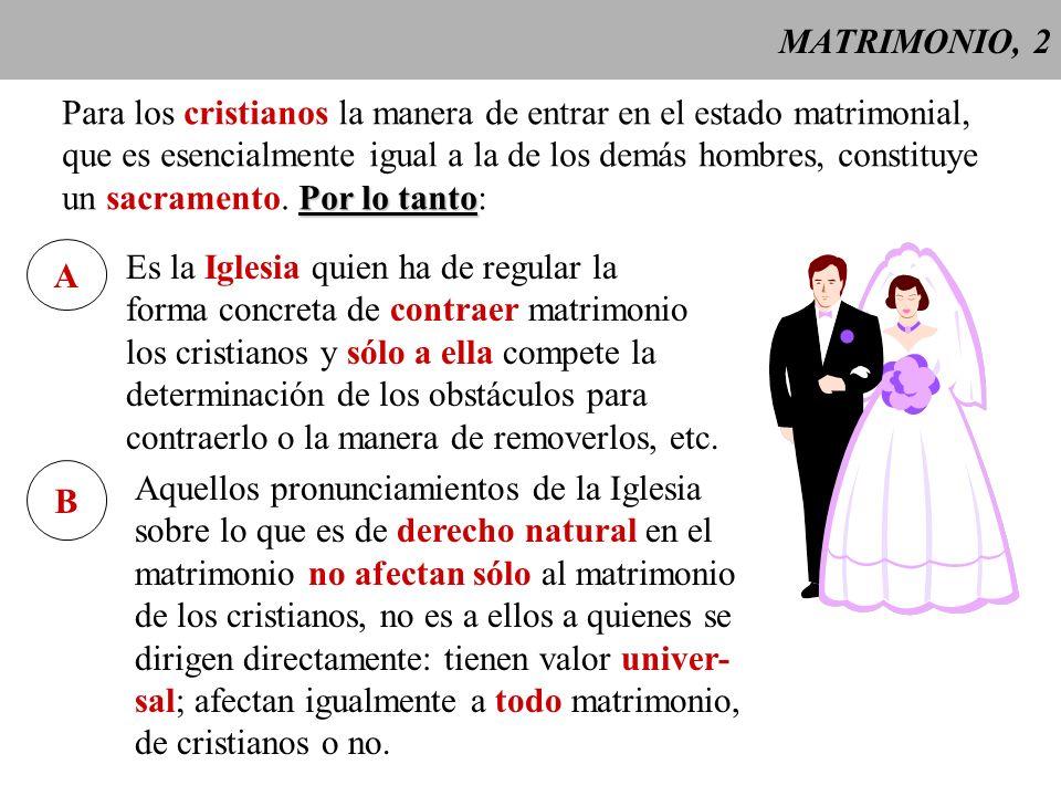 MATRIMONIO, 2 Para los cristianos la manera de entrar en el estado matrimonial, que es esencialmente igual a la de los demás hombres, constituye.