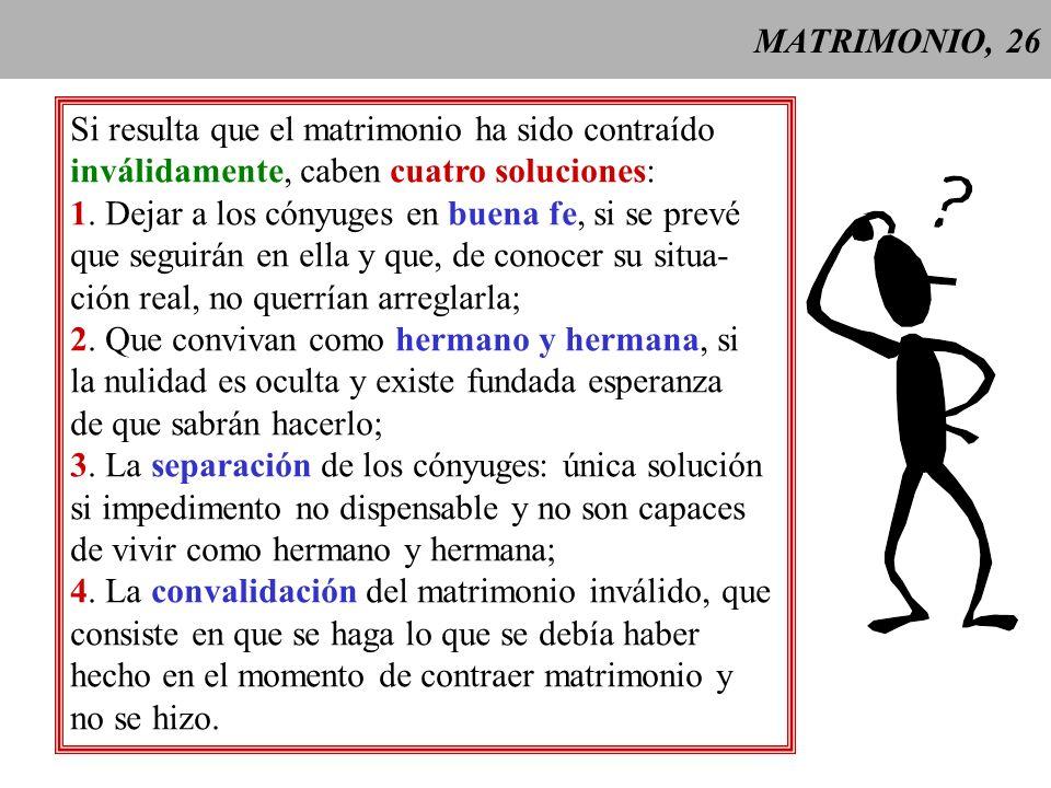 MATRIMONIO, 26 Si resulta que el matrimonio ha sido contraído. inválidamente, caben cuatro soluciones:
